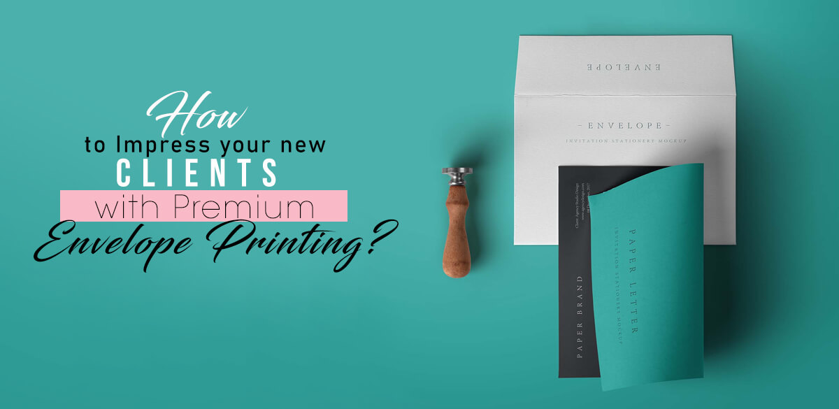 How-to-Impress-your-new-Clients-with-Premium-Envelope-Printing
