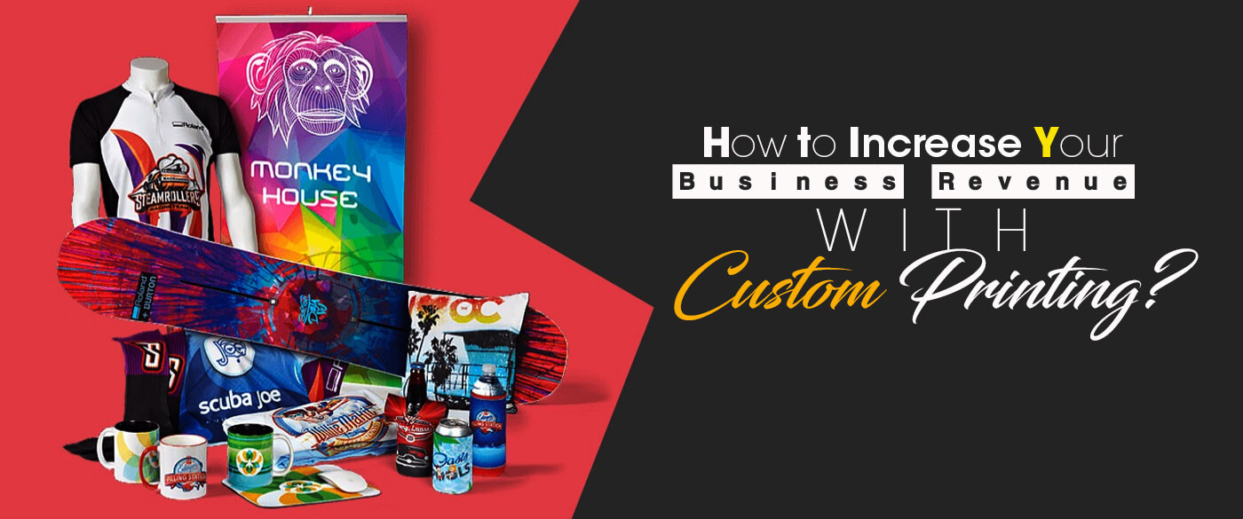 How-to-Increase-your-business-Revenue-with-Custom-Printing