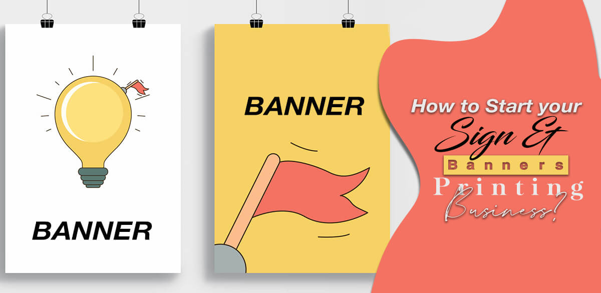 How-to-Start-your-Sign-and-Banners-Printing-Business
